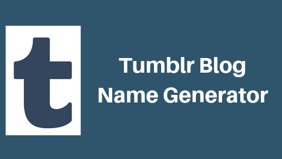 Tumblr Blog Name Generator: 5 Best Free Tools You can Use